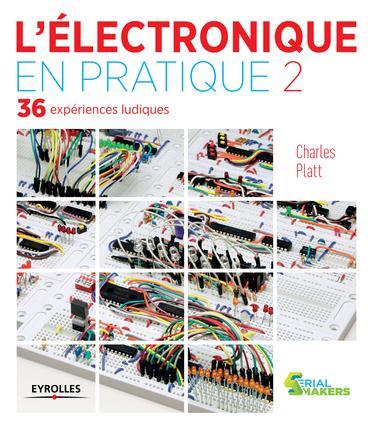 L ELECTRONIQUE EN PRATIQUE  2 - 36 EXPERIENCES LUDIQUES.