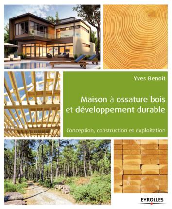 LA MAISON A OSSATURE BOIS ET LE DEVELOPPEMENT DURABLE  CONCEPTION CONSTRUCTION E