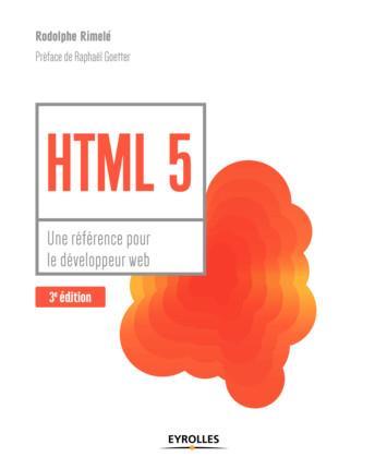 HTML 5  UNE REFERENCE POUR LE DEVELOPPEUR WEB