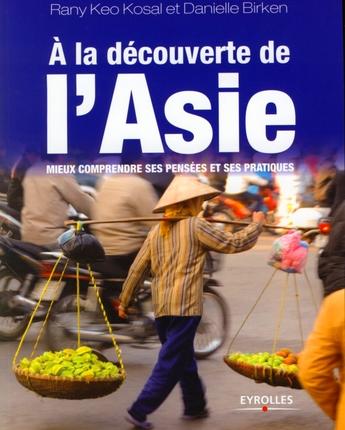 A LA DECOUVERTE DE L'ASIE - MIEUX COMPRENDRE SES PENSEES ET SES PRATIQUES