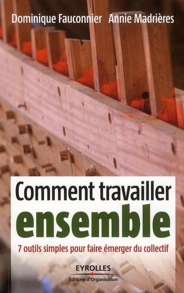 COMMENT TRAVAILLER ENSEMBLE. 7 OUTILS SIMPLES POUR FAIRE EMERGER DU COLLECTIF
