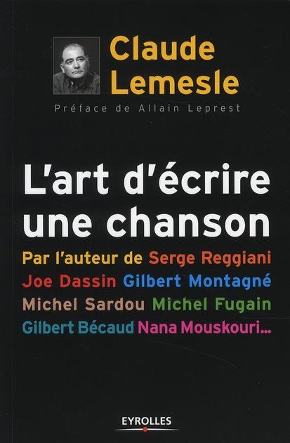 L ART D ECRIRE UNE CHANSON. PAR L AUTEUR DE SERGE REGGIANI, JOE DASSIN,GILBERT M - PAR L'AUTEUR DE S