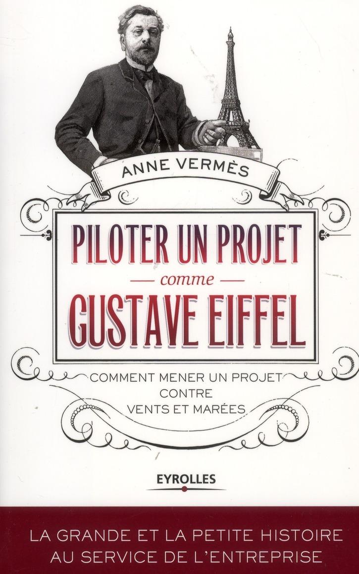 PILOTER UN PROJET COMME GUSTAVE EIFFEL. COMMENT MENER UN PR OJET CONTRE VENTS ET