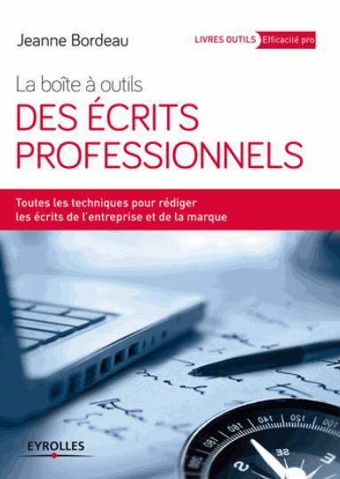LA BOITE A OUTILS DES ECRITS PROFESSIONNELS - TOUTES LES TECHNIQUES POUR REDIGER LES ECRITS DE L'ENT