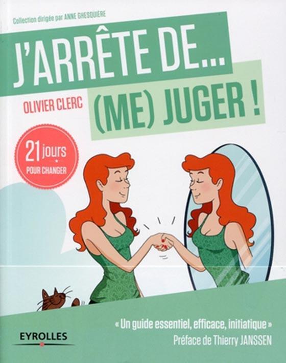 J'ARRETE DE (ME) JUGER ! 21 JOURS POUR REAPPRENDRE A (S')AIMER