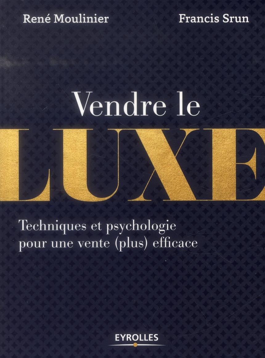 VENDRE LE LUXE TECHNIQUES ET PSYCHOLOGIE POUR UNE VENTE PLUS EFFICACE - TECHNIQUES ET PSYCHOLOGIE PO