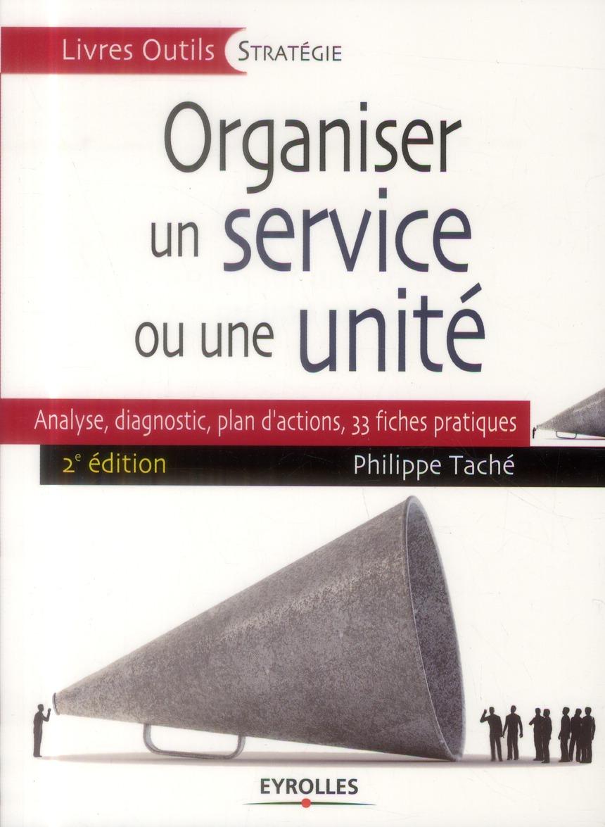 ORGANISER UN SERVICE OU UNE UNITE ANALYSE, DIAGNOSTIC, PLAN D'ACTIONS, 33 FICHES PRATIQUES