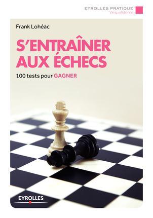 S'ENTRAINER AUX ECHECS - 100 TESTS POUR GAGNER