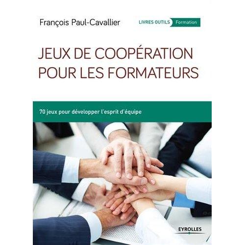 JEUX DE COOPERATION POUR LES FORMATEURS 70 JEUX POUR DEVELOPPER L ESPRIT D EQUIP