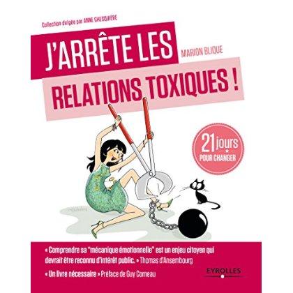 J ARRETE LES RELATIONS TOXIQUES  21 JOURS POUR CREER DES LIENS SAINS ET HARMONIE - 21 JOURS POUR CRE