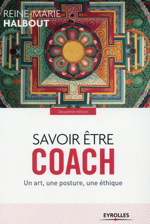 SAVOIR ETRE COACH  UN ART UNE POSTURE UNE ETIQUE - UN ART, UNE POSTURE, UNE ETHIQUE.