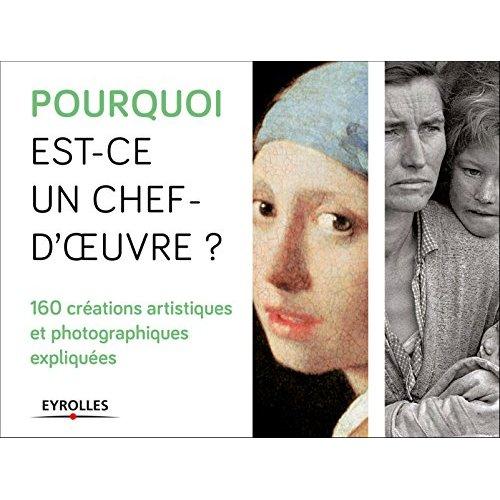 POURQUOI EST CE UN CHEF D OEUVRE  160 CREATIONS ARTISTIQUES ET PHOTOGRAPHIQUES