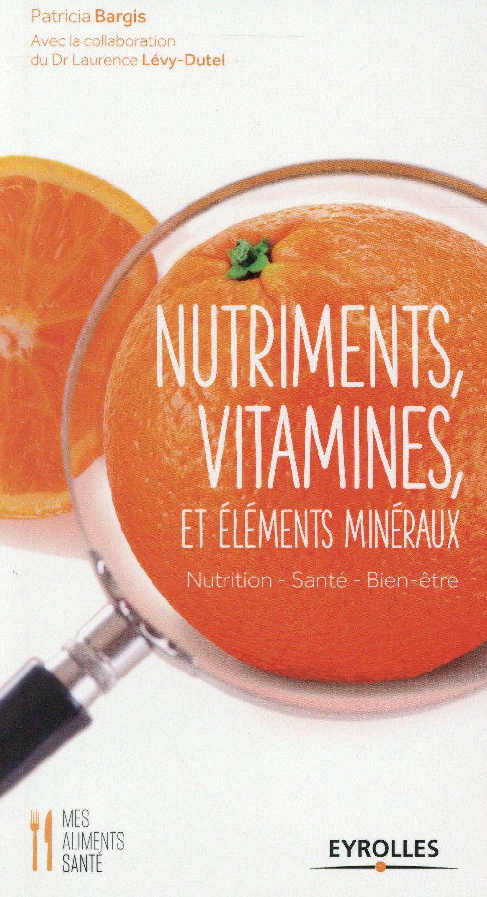 NUTRIMENTS, VITAMINES ET ELEMENTS MINERAUX NUTRITION, SANTE, BIEN-ETRE