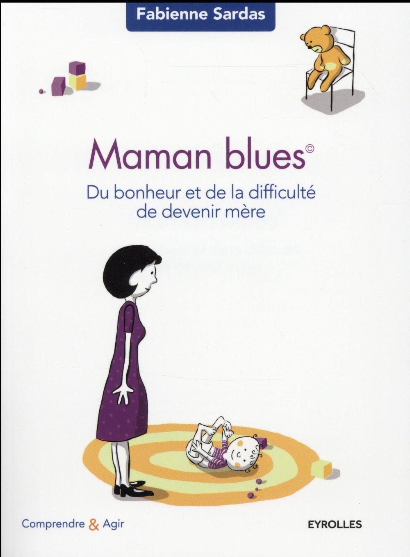 MAMAN BLUES  DU BONHEUR ET DE LA DIFFICULTE DE DEVENIR MERE