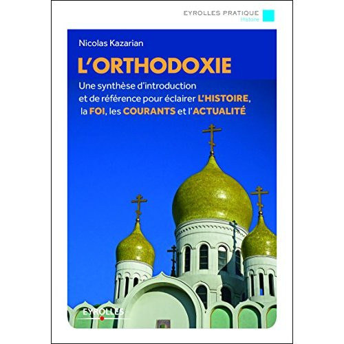 L ORTHODOXIE - UNE INTRODUCTION DE REFERENCE DE L HISTOIRE A LA FOI AUX RITES ET A LA SPIRITUAL