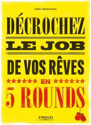 DECROCHEZ LE JOB DE VOS REVES EN 5 ROUNDS