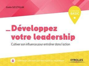 DEVELOPPEZ VOTRE LEADERSHIP - CULTIVER SON INFLUENCE POUR ENTRAINER DANS L ACTION