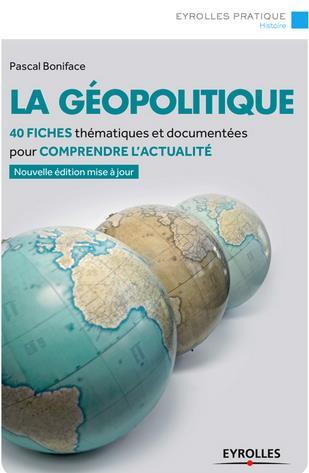 La géopolitique, 42 fiches thématiques et documentées pour comprendre l'actualité