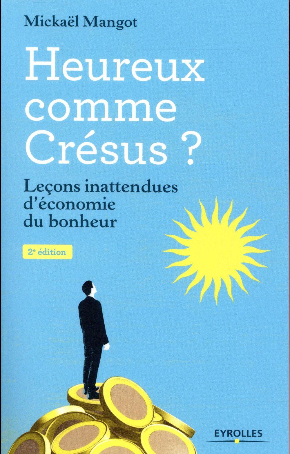 HEUREUX COMME CRESUS - LECONS INATTENDUES D ECONOMIE DU BONHEUR