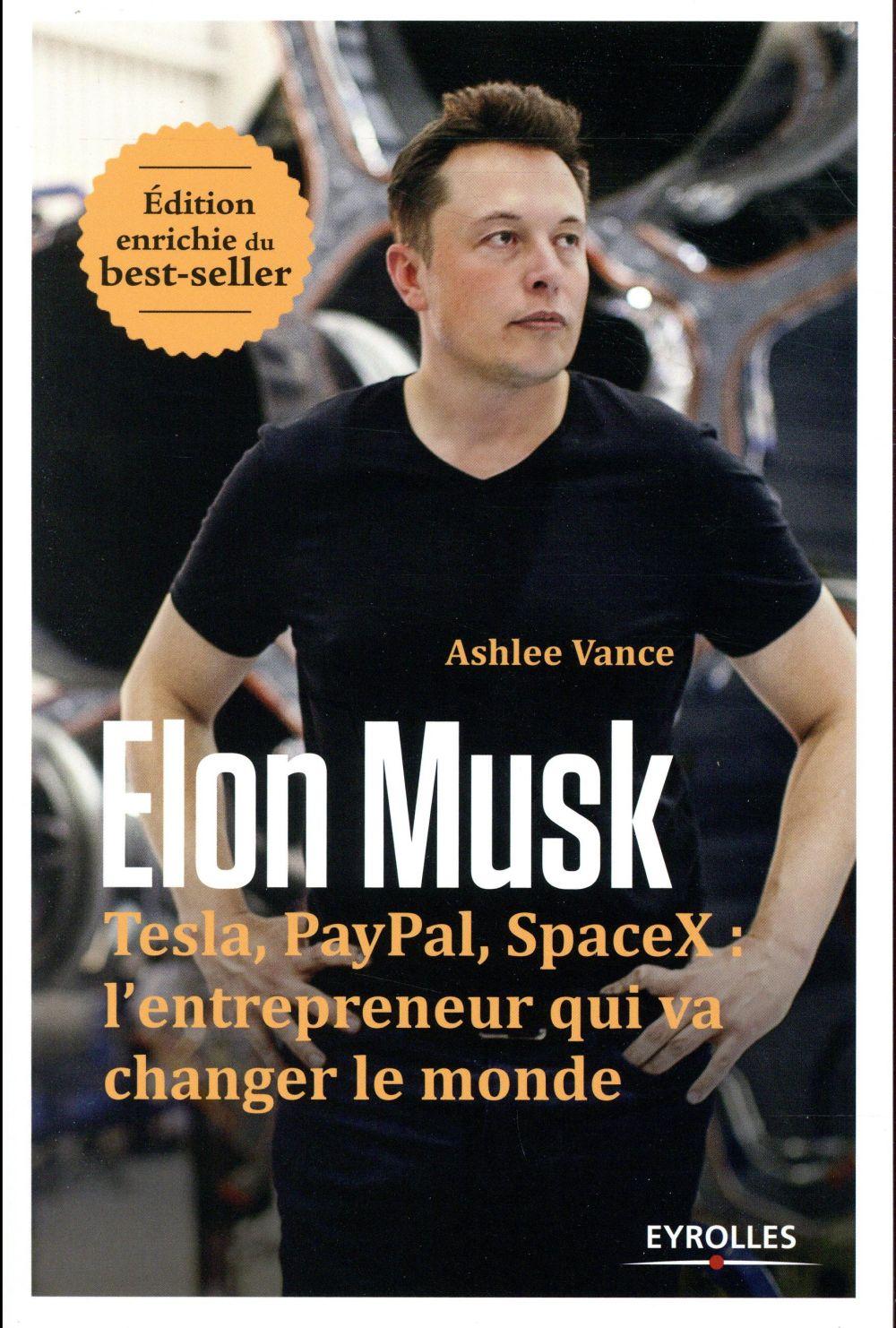 ELON MUSK - TESLA  PAYPAL  SPACEX  L ENTREPRENEUR QUI VA CHANGER LE MONDE  EDITION ENRICHIE
