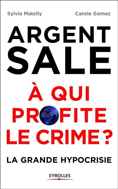 L ARGENT SALE  A QUI PROFITE LE CRIME