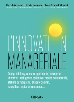 L INNOVATION MANAGERIALE - DESIGN THINKING RESEAU APPRENANTS ENTREPRISE LIBERANTE INTELLIGENCE COLLE