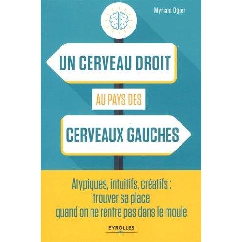 UN CERVEAU DROIT AU PAYS DES CERVEAUX GAUCHES - ATYPIQUES  INTUITIFS  CREATIFS  TROUVER SA PLACE QU