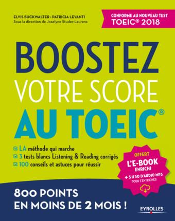 BOOSTEZ VOTRE SCORE AU TOEIC - LA METHODE QUI MARCHE  3 TESTS BLANCS LISTENING ET READING CORRIGES