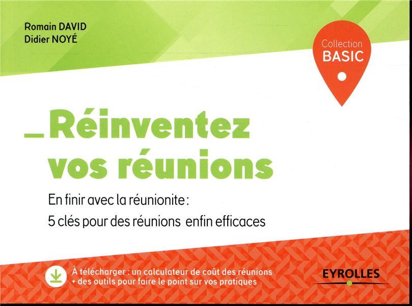 REINVENTEZ VOS REUNIONS - EN FINIR AVEC LA REUNIONITE 5 CLES POUR DES REUNIONS ENFIN EFFICACES