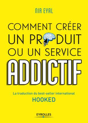 HOOKED  COMMENT CREER UN PRODUIT OU UN SERVICE ADDICTIF - LA TRADUCTION DU BEST-SELLER INTERNATIONAL