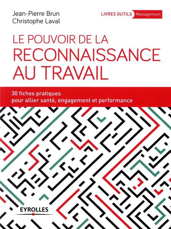 LE POUVOIR DE LA RECONNAISSANCE AU TRAVAIL - 30 FICHES PRATIQUES POUR ALLIER SANTE ENGAGEMENT ET PER