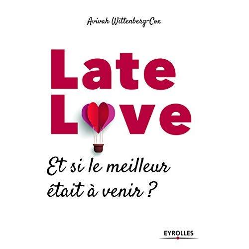 LATE LOVE - ET SI LE MEILLEUR ETAIT A VENIR