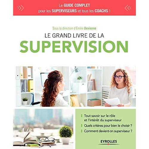 LE GRAND LIVRE DE LA SUPERVISION - TOUT SAVOIR SUR LE ROLE ET L INTERET DU SUPERVISEUR  QUEL CRITER
