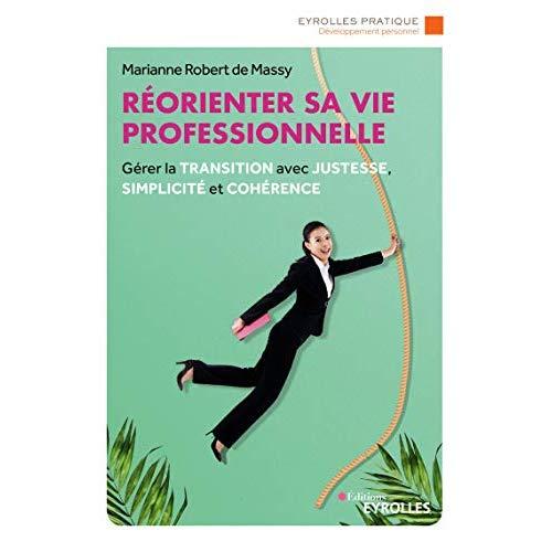 REORIENTER SA VIE PROFESSIONNELLE - GERER LA TRANSITION AVEC JUSTESSE, SIMPLICITE ET COHERENCE