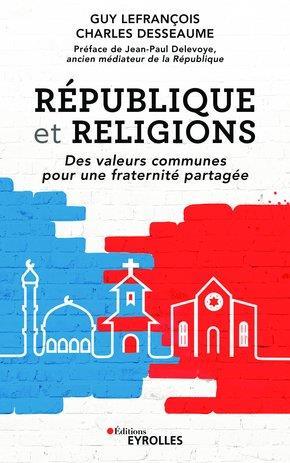 REPUBLIQUE ET RELIGIONS - DES VALEURS COMMUNES POUR UNE FRATERNITE PARTAGEE/PREFACE DE JEAN-PIERRE C