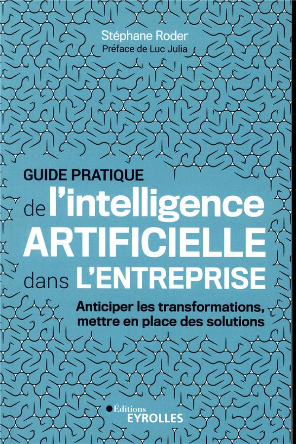 GUIDE PRATIQUE DE L INTELLIGENCE ARTIFICIELLE DANS L ENTREPRISE - ANTICIPER LES TRANSFORMATIONS  MET