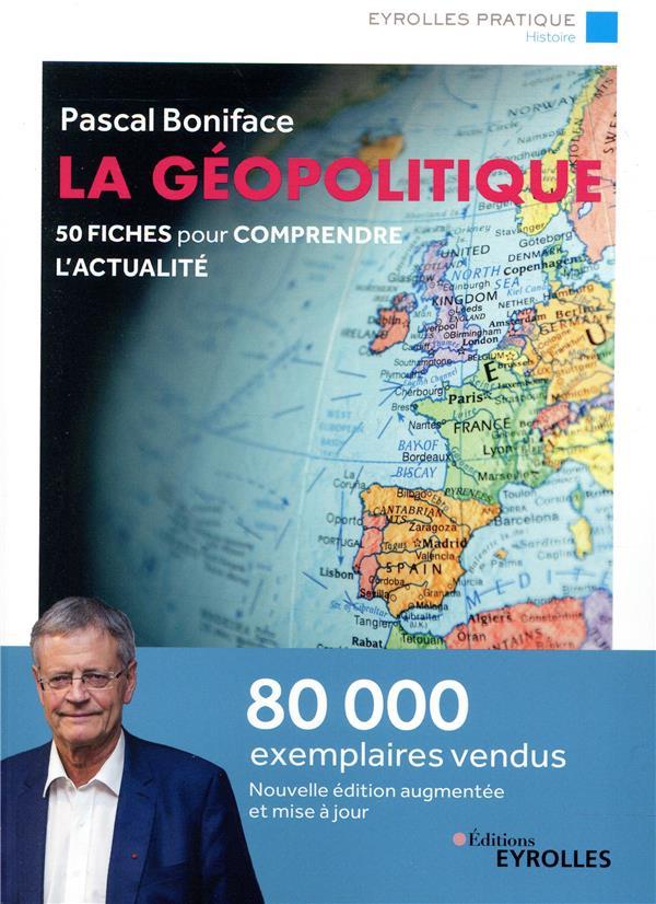LA GEOPOLITIQUE - 50 FICHES POUR COMPRENDRE L ACTUALITE