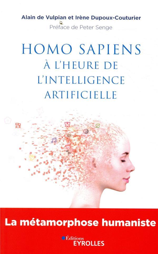 HOMO SAPIENS A L'HEURE DE L'INTELLIGENCE ARTIFICIELLE - LA METAMORPHOSE HUMANISTE. PREFACE DE PETER
