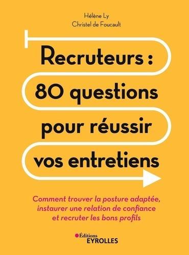 RECRUTEURS  LES 80 QUESTIONS POUR REUSSIR VOS ENTRETIENS - COMMENT TROUVER LA POSTURE ADAPTEE,  INST