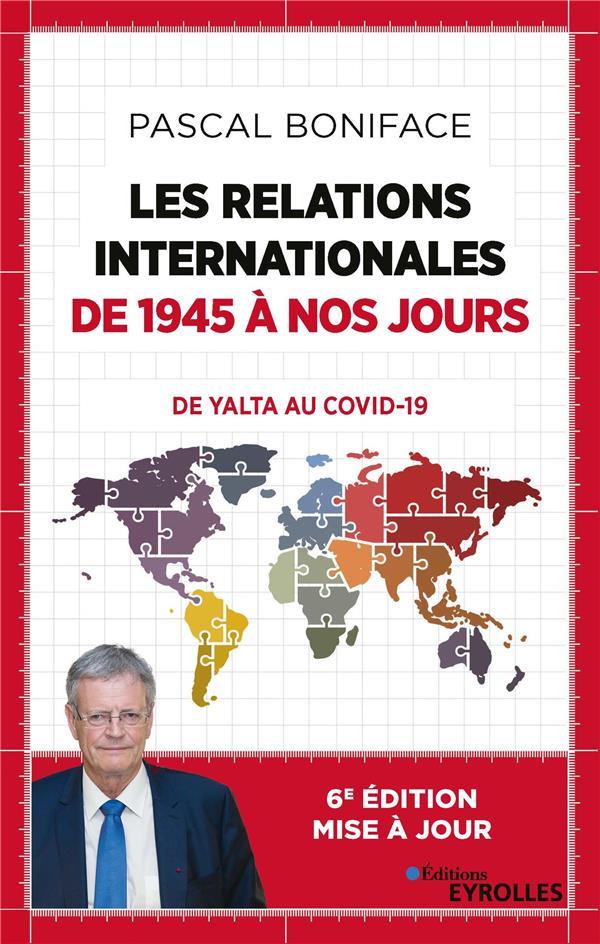 LES RELATIONS INTERNATIONALES DE 1945 A NOS JOURS - COMMENT EN SOMMES-NOUS ARRIVES LA ?