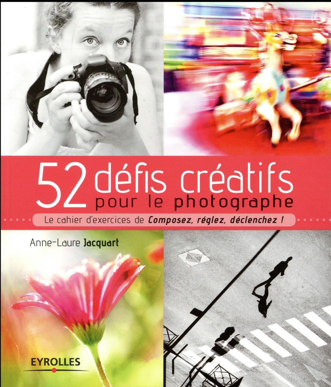 52 DEFIS CREATIFS POUR LE PHOTOGRAPHE