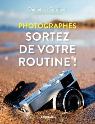 PHOTOGRAPHES SORTEZ DE VOTRE ROUTINE