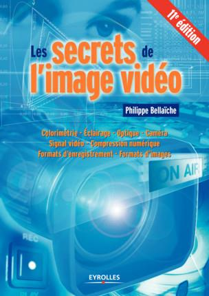 LES SECRETS DE L IMAGE VIDEO 11E EDITION