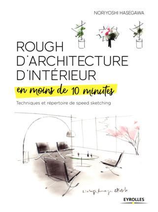 ROUGH D ARCHITECTURE D INTERIEUR EN MOINS DE 10 MINUTES - TECHNIQUES ET REPERTOIRE DU SPEED SKETCHIN