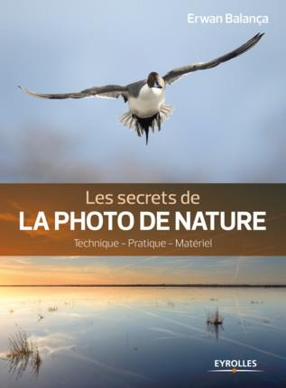 LES SECRETS DE LA PHOTO DE NATURE - TECHNIQUE  PRATIQUE  MATERIEL