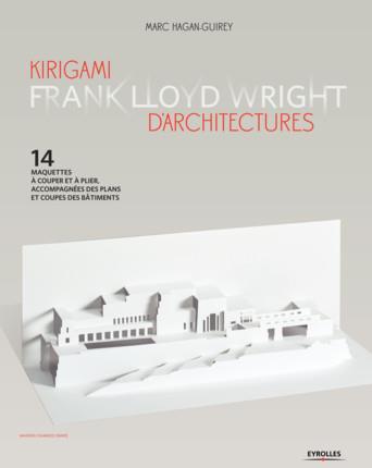 KIRIGAMI D ARCHITECTURES FRANK LLOYD WRIGHT - 14 MAQUETTES A COUPER ET A PLIER, ACCOMPAGNEES DES PLA