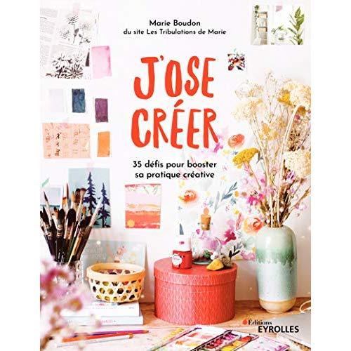 J OSE CREER - 35 DEFIS POUR BOOSTER SA PRATIQUE CREATIVE