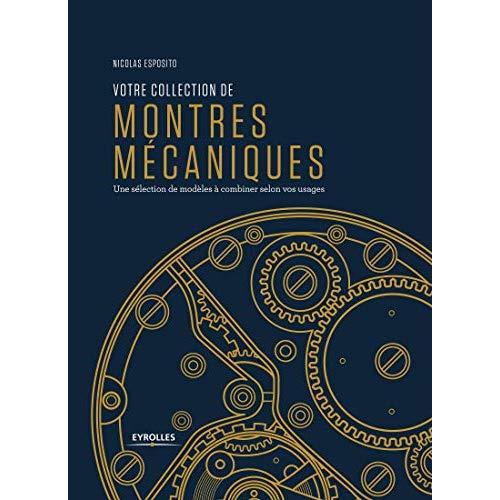 VOTRE COLLECTION DE MONTRES MECANIQUES - UNE SELECTION DE MODELES A COMBINER SELON VOS USAGES