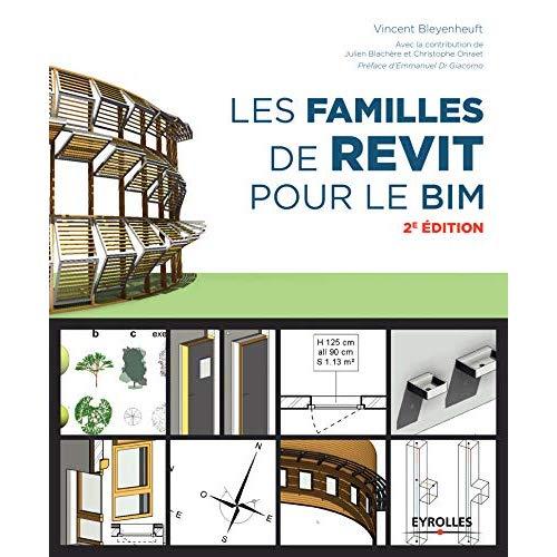LES FAMILLES DE REVIT POUR LE BIM  2E EDITION - PREFACE D EMMANUEL DI GIACOMO
