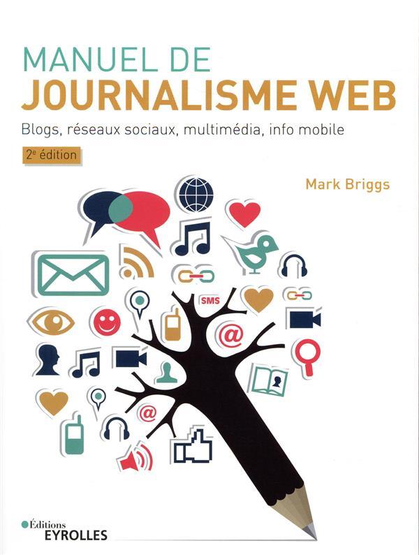 MANUEL DE JOURNALISME WEB  2E EDITION - BLOGS  RESEAUX SOCIAUX  MULTIMEDIA  INFO MOBILE